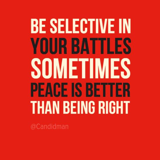 """Be selective in your battles sometimes peace is better than being right"". #Quotes by @candidman #286537"