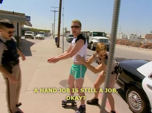 """A hand job is still a job, okay?"" Terry, Reno 911"