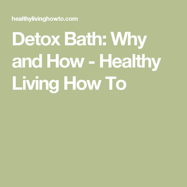 Detox Bath: Why and How - Healthy Living How To