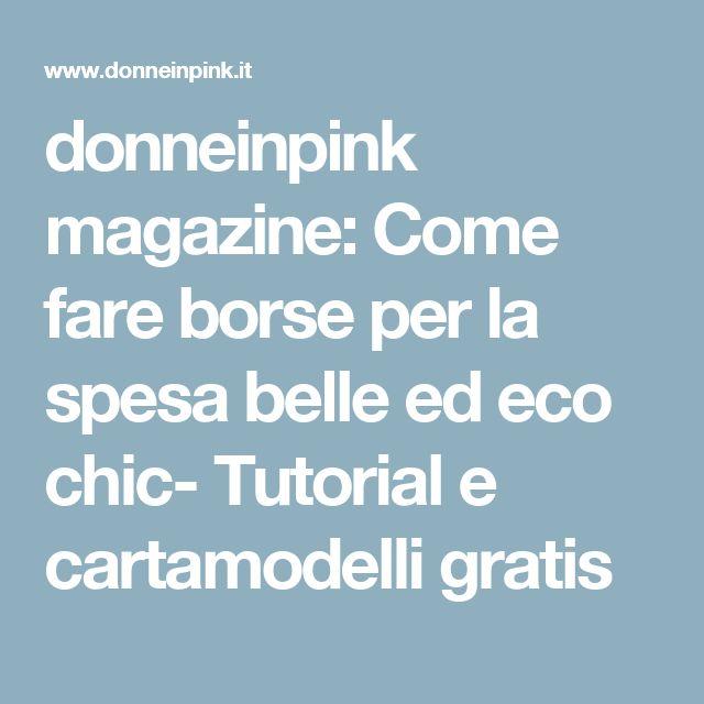 donneinpink magazine: Come fare borse per la spesa belle ed eco chic- Tutorial e cartamodelli gratis