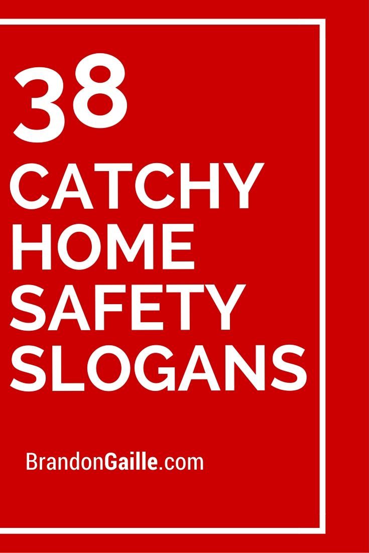 List of 39 Catchy Home Safety Slogans | Safety slogans ...