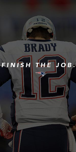 Tom Brady | Finish the Job | New England Patriots