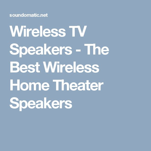 Wireless TV Speakers - The Best Wireless Home Theater Speakers