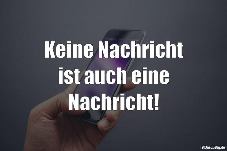 Keine Nachricht ist auch eine Nachricht! ... gefunden auf https://www.istdaslustig.de/spruch/3615 #lustig #sprüche #fun #spass