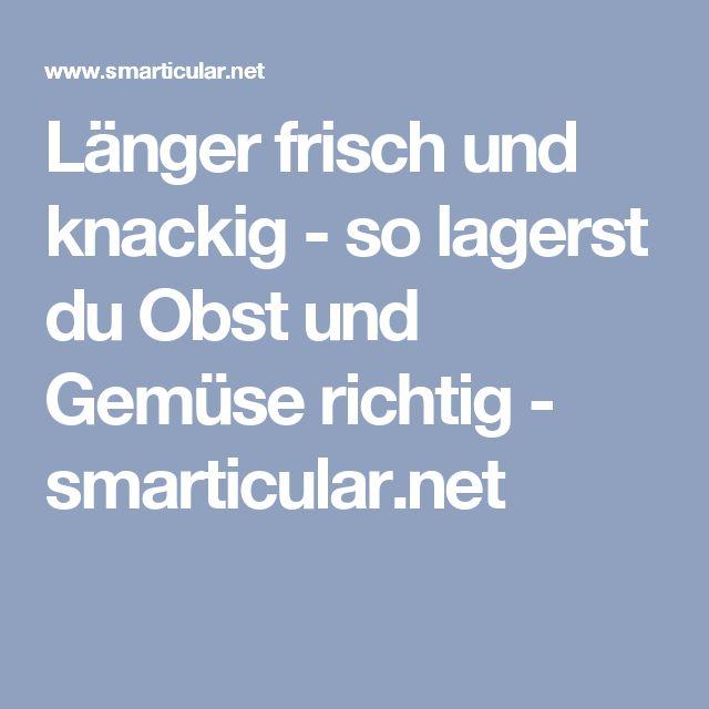 Länger frisch und knackig - so lagerst du Obst und Gemüse richtig - smarticular.net