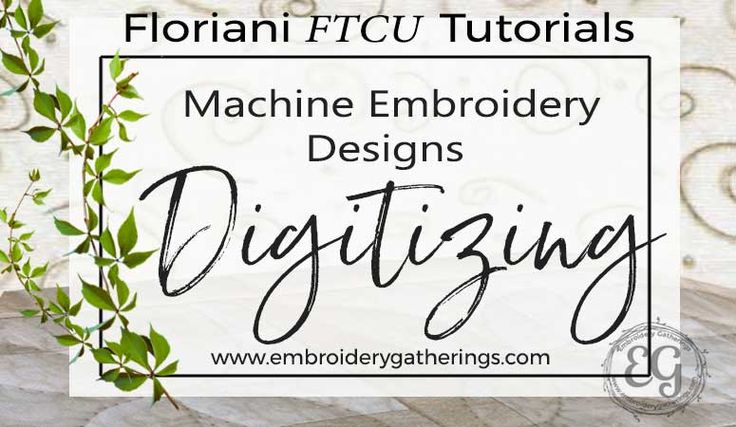 Embroidery Gatherings - Learn Embroidery Digitizing with Floriani FTCU. Step by step tutorials, photos, videos and pdf downloads for each tutorial.
