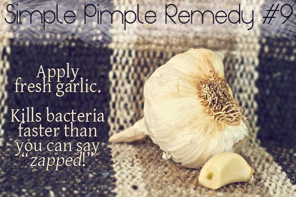 Now, now. Don't turn your nose up at this idea.    Just because garlic's stinky doesn't mean it's not fantastalastically packed with antimicrobial and healing properties.    Smush a little bit of garlic juice on your pimple and leave it on as long as you'd like. Just stay over there while you do it. No need to come any closer … really …