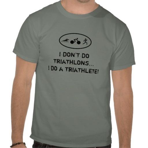 Hilarious - for my husband?    I don't do triathlons...I do a triathlete! T-shirt