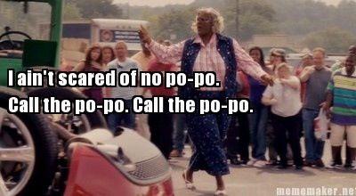 Madea call the po po