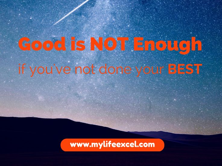 Good is not Enough When You've not done your Best