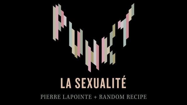 Pierre Lapointe + Random Recipe - La sexualité