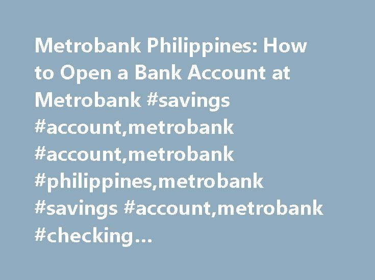 Metrobank Philippines: How to Open a Bank Account at Metrobank #savings #account,metrobank #account,metrobank #philippines,metrobank #savings #account,metrobank #checking #account,metrobank,banking http://texas.nef2.com/metrobank-philippines-how-to-open-a-bank-account-at-metrobank-savings-accountmetrobank-accountmetrobank-philippinesmetrobank-savings-accountmetrobank-checking-accountmetrobankbanking/  # How to Open Metrobank Savings or Checking Account in Philippines Metropolitan Bank Trust…