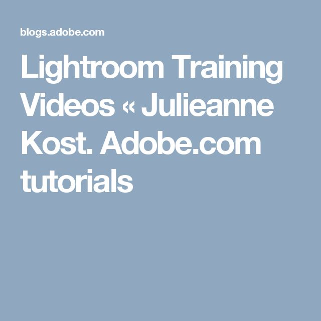 Lightroom Training Videos «  Julieanne Kost. Adobe.com tutorials