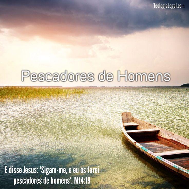 """E disse Jesus: """"Sigam-me, e eu os farei pescadores de homens"""".   Mateus 4:19  And Jesus said, """"Follow me, and I will make you fishers of men.""""   Matthew 4:19-20"""