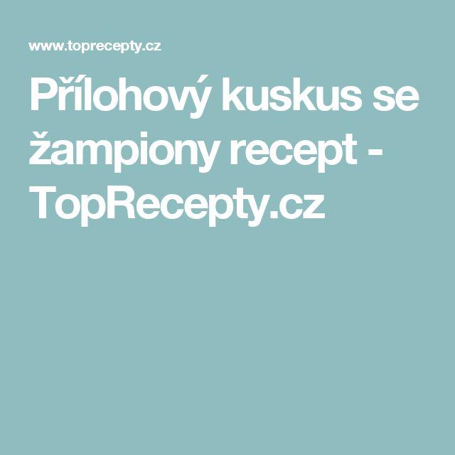 Přílohový kuskus se žampiony recept - TopRecepty.cz