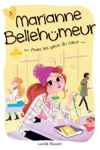 Marianne Bellehumeur T.3: Avec les yeux du coeur - Lucille Bisson