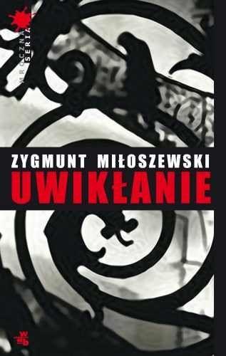 Uwikłanie/ Zygmunt Miłoszewski (Nagroda Wielkiego Kalibru 2008)
