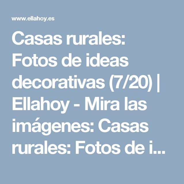 Casas rurales: Fotos de ideas decorativas (7/20) | Ellahoy - Mira las imágenes: Casas rurales: Fotos de ideas decorativas. Foto 7 de 20