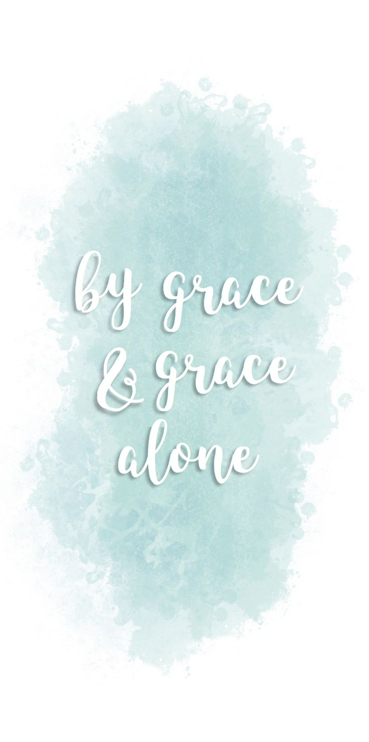 by grace & grace alone blue watercolor iphone wallpaper | phone lockscreen, bible verse, christian, inspirational quote