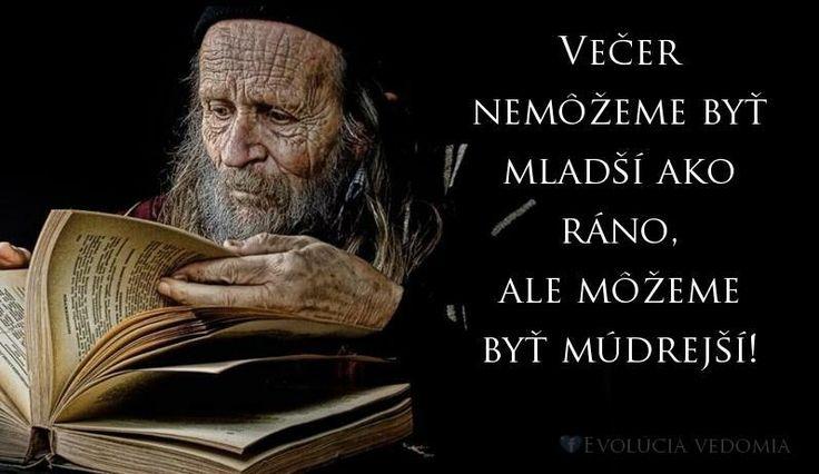 Večer nemôžeme byť mladší ako ráno, ale môžeme byť múdrejší.