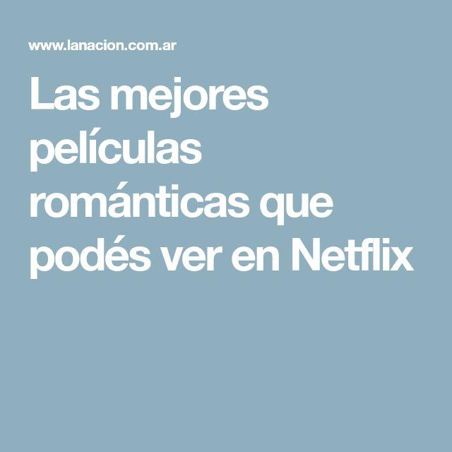 Las mejores películas románticas que podés ver en Netflix