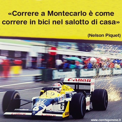 Correre a Montecarlo è come correre in bici nel salotto di casa (Nelson Piquet)