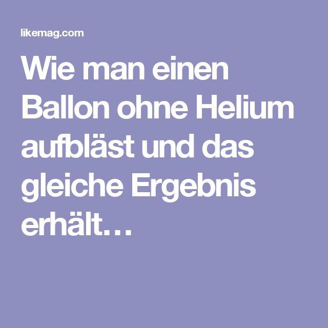 Wie man einen Ballon ohne Helium aufbläst und das gleiche Ergebnis erhält…