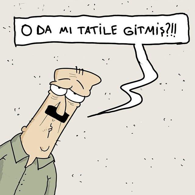 O da mı tatile gitmiş?!!  #karikatür #mizah #matrak #komik #espri #serefefendiler