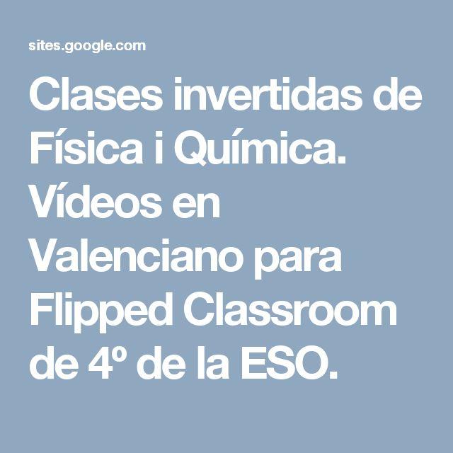 Clases invertidas de Física i Química. Vídeos en Valenciano para Flipped Classroom de 4º de la ESO.