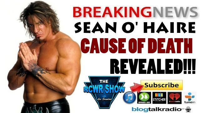Breaking News! Former WWE & WCW wrestler Sean O'Haire Cause of Death Revealed! The RCWR Show 9-10-14 | Entertainment | Talk