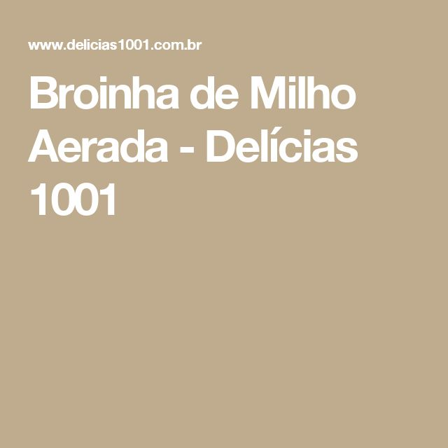 Broinha de Milho Aerada - Delícias 1001