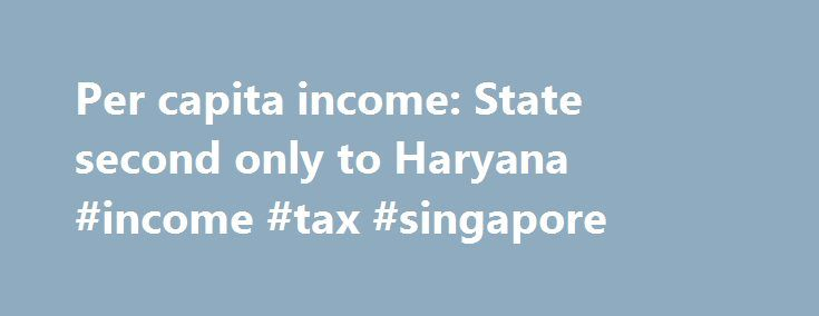 Per capita income: State second only to Haryana #income #tax #singapore http://income.remmont.com/per-capita-income-state-second-only-to-haryana-income-tax-singapore/  #per capita income by country # Per capita income: State second only to Haryana At Rs 1.03 lakh, Maharashtra has the second highest per capita income as compared to other major states in the country, according to the latest Economic Survey. However, on the Human Development Index (HDI), it ranks way below states like Kerala…