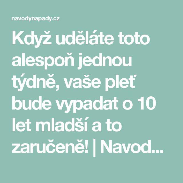 Když uděláte toto alespoň jednou týdně, vaše pleť bude vypadat o 10 let mladší a to zaručeně! | Navodynapady.cz