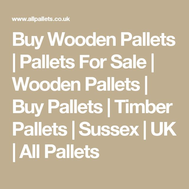 Buy Wooden Pallets | Pallets For Sale | Wooden Pallets | Buy Pallets | Timber Pallets | Sussex | UK | All Pallets