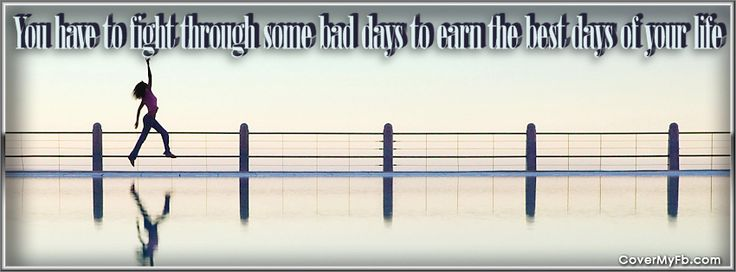 You Have To Fight Through Some Bad Days To Earn The Best Days Of Your Life Facebook Covers, You Have To Fight Through Some Bad Days To Earn The Best Days Of Your Life FB Covers, You Have To Fight Through Some Bad Days To Earn The Best Days Of Your Life Facebook Timeline Covers, You Have To Fight Through Some Bad Days To Earn The Best Days Of Your Life Facebook Cover Images