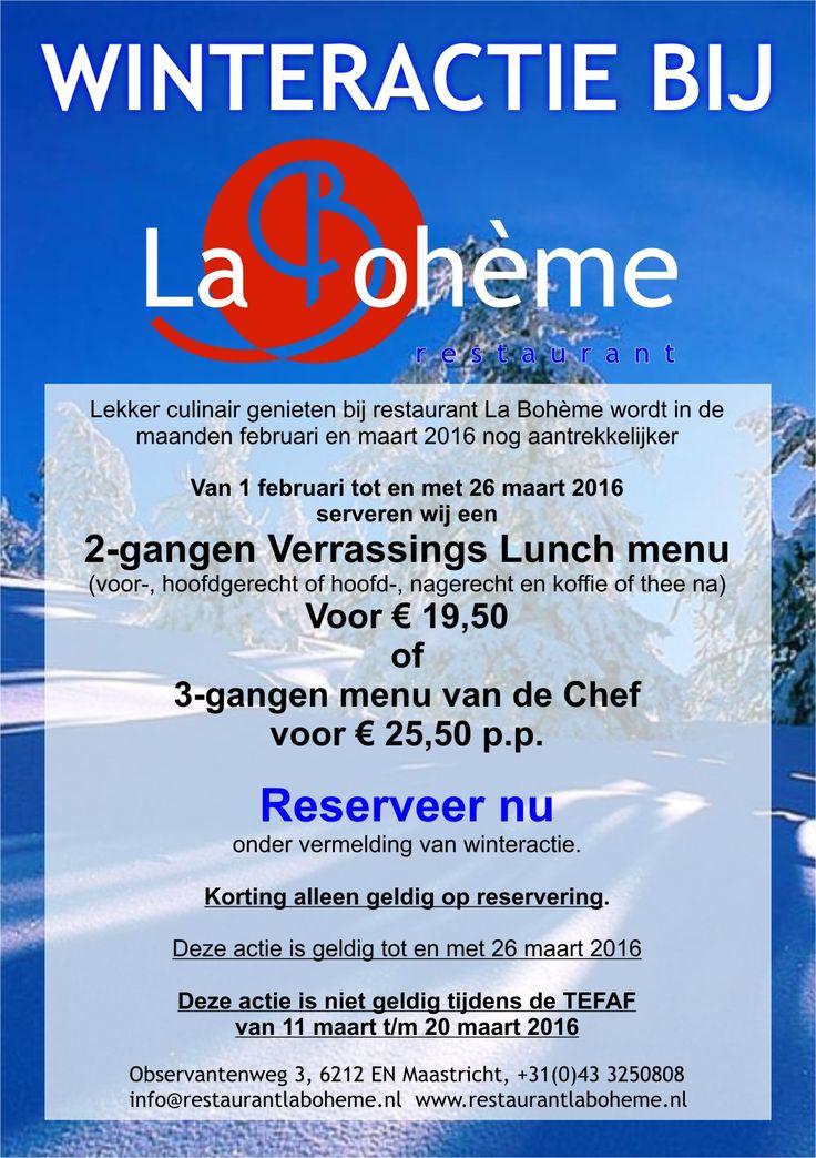 Kom t/m 26 maart 2016 genieten van onze Winteractie, 2-gangen lunch menu voor €19,50 pp of het 3-gangen menu van de Chef voor €25,50 pp culinair genieten bij restaurant La Boheme in Maastricht 043-3250808 www.restaurantlaboheme.nl