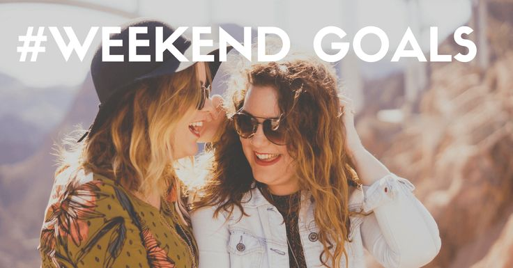#weekend goals you need to have with your bestie right away