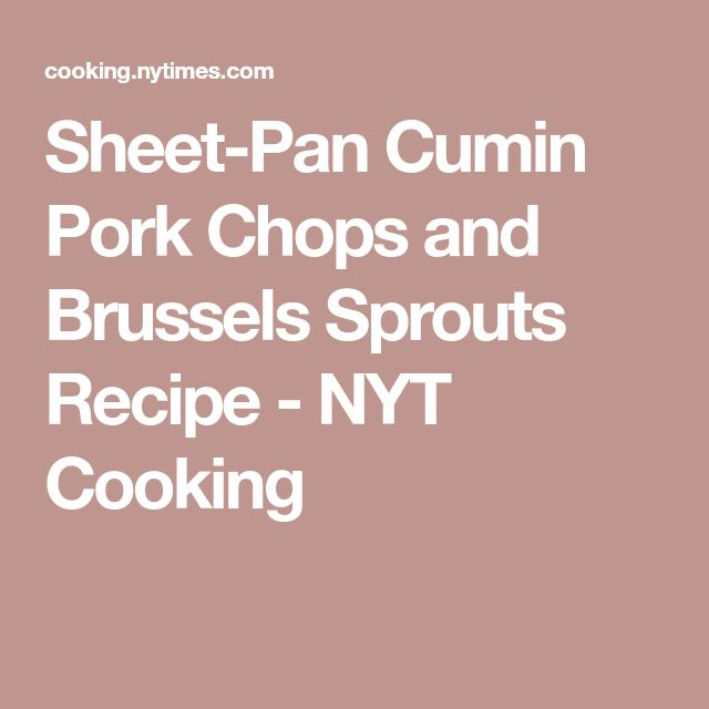 Sheet-Pan Cumin Pork Chops and Brussels Sprouts Recipe - NYT Cooking