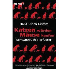 Katzen würden Mäuse kaufen - Hans-Ulrich Grimm
