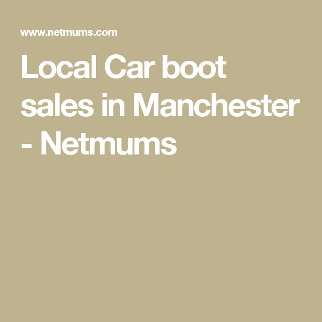Local Car boot sales in Manchester - Netmums