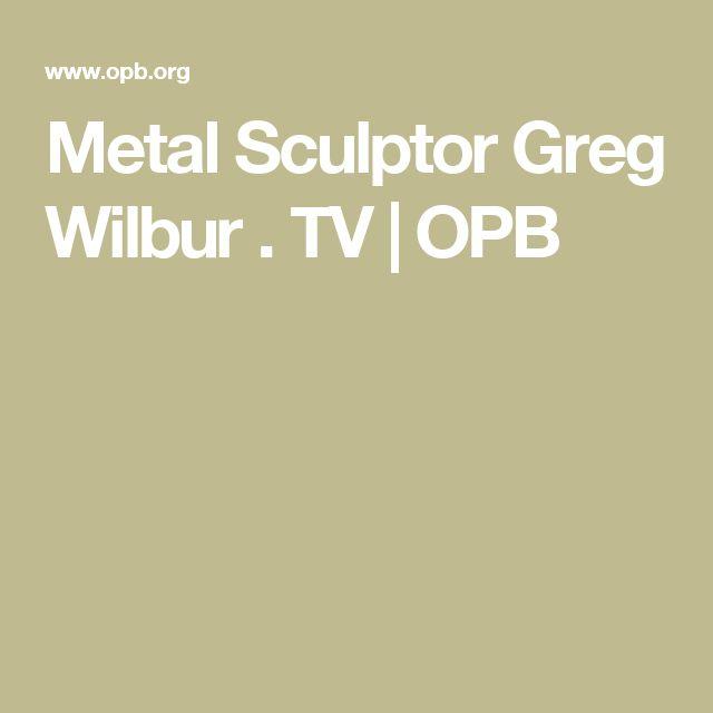 Metal Sculptor Greg Wilbur . TV | OPB