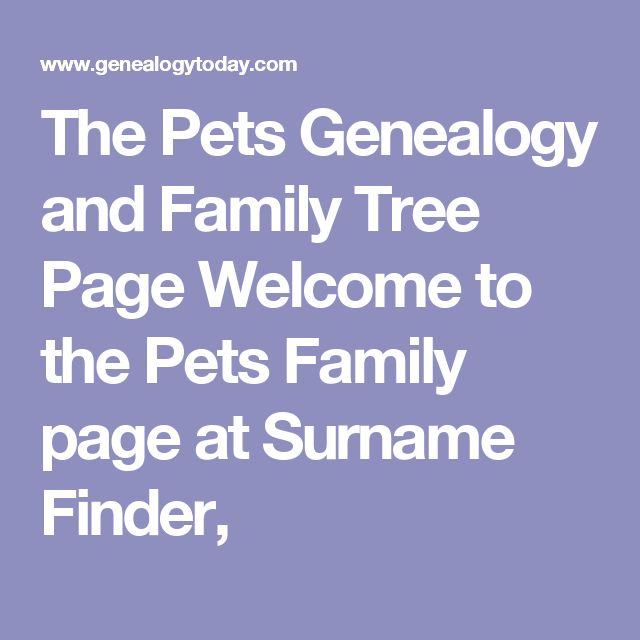 The Pets Genealogy and Family Tree Page  Welcome to the Pets Family page at Surname Finder,