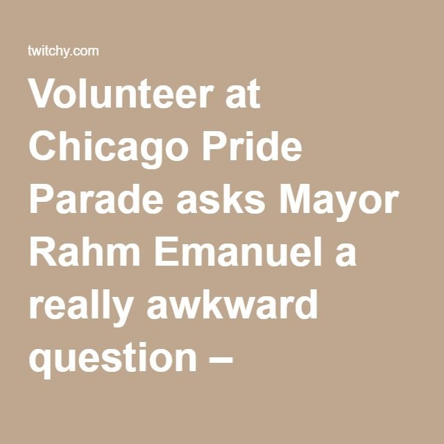 06-26-2016  Volunteer at Chicago Pride Parade asks Mayor Rahm Emanuel a really awkward question – twitchy.com