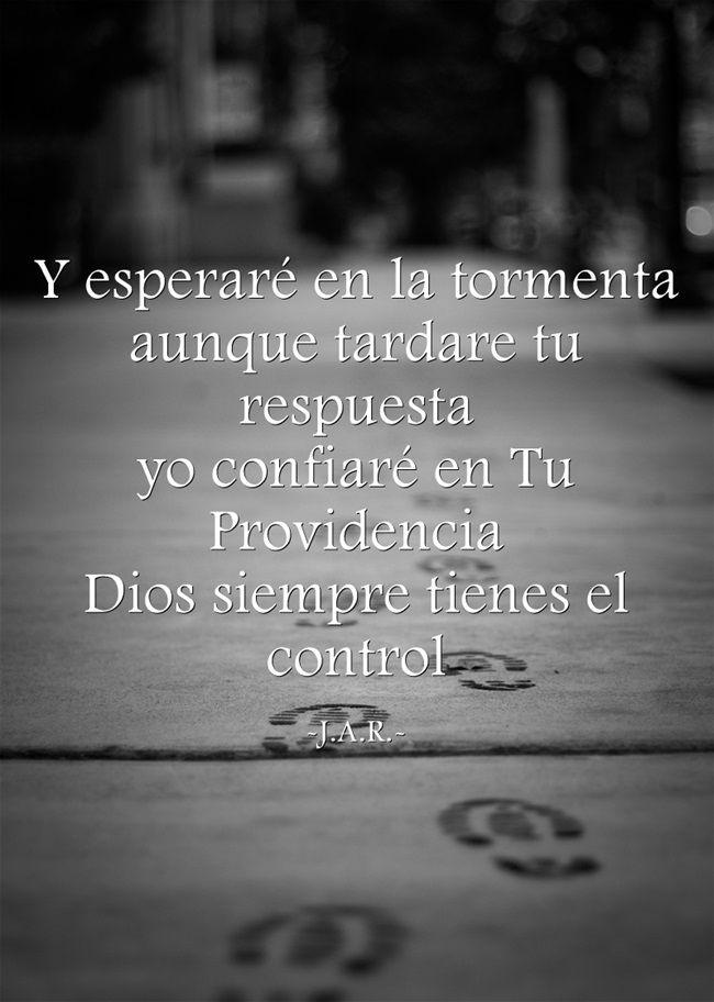 Y esperaré en la tormenta aunque tardare tu respuesta yo confiaré en Tu Providencia Dios siempre tienes el control