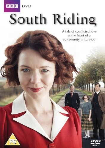 'South Riding' (2011) BBC 3 part series set in 1930s Yorkshire based on Winifred Holtby's classic novel. A spirited new headmistress brings inspiration and modern ideas to an all girls' school in South Riding while the  Yorkshire community struggles with the Depression.