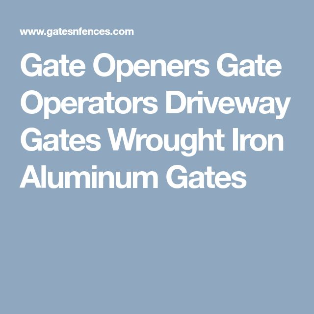 Gate Openers Gate Operators Driveway Gates Wrought Iron Aluminum Gates