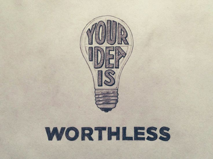 Your Idea Is Worthless. The Sooner You Realize the Better. by Sean McCabe | Typography | Lettering