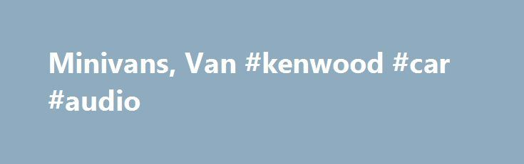 Minivans, Van #kenwood #car #audio http://cars.remmont.com/minivans-van-kenwood-car-audio/  #minivans # More Research Links A minivan is a type of vehicle body style that is defined as having a large 1- or 2-box design similar to that of a commercial or full-sized van. Minivans are typically between five and six feet tall and feature two or three rows of seating. The body style is…The post Minivans, Van #kenwood #car #audio appeared first on Cars.