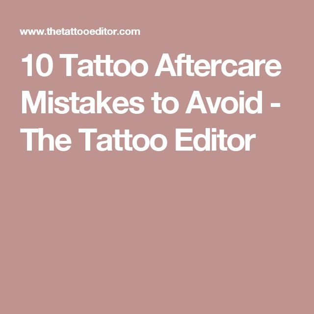 10 Tattoo Aftercare Mistakes to Avoid - The Tattoo Editor