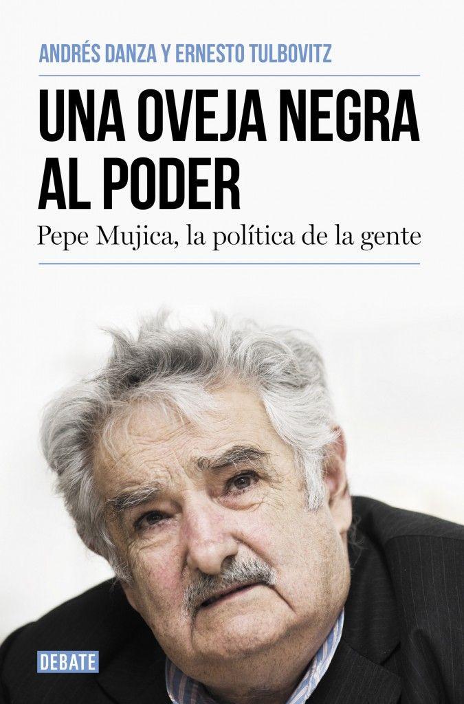 Una oveja negra al poder : Pepe Mujica, la política de la gente /Andrés Danza, Ernesto Tulbovitz.. -- 4ª ed.. -- Barcelona : Debate, 2016.